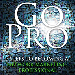 Go Pro - 7 Steps to Becoming a Network Marketing Professional audiobook cover art