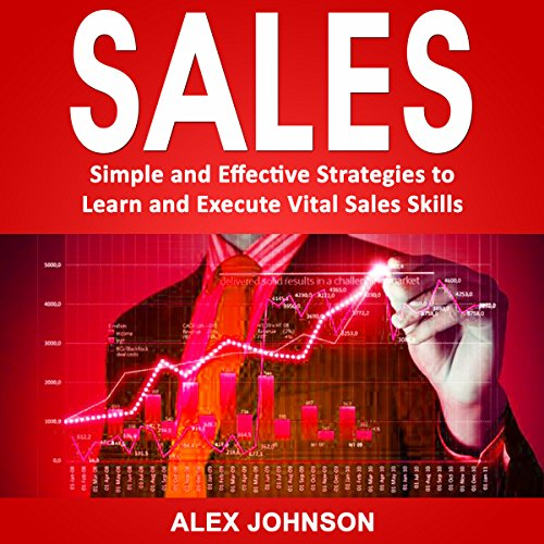 Sales: Simple and Effective Strategies to Learn and Execute Vital Sales Skills Titelbild