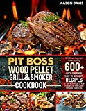Pit Boss Wood Pellet Grill & Smoker Cookbook: The Ultimate Beginner's Guide Including +600 Flavorful Easy-To-Replicate Recipes To Take Advantage Of Your Pit Boss Grill And Create Fantastic Barbecues