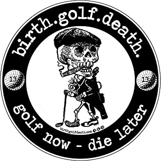 birth.golf.death. Premium Golf Stickers & Decals Thick Quality Vinyl | UV Laminate | Die Cut | for Car, Van, Truck, SUV, Laptop, Tablet, Travel Case, Cart | Easy to Apply