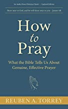 How to Pray: What the Bible Tells Us About Genuine, Effective Prayer