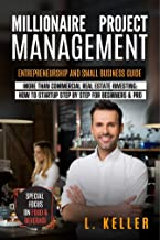 MILLIONAIRE MANAGEMENT PROJECT : Entrepreneurship and small business guide.More than Commercial Real Estate Investing: How...