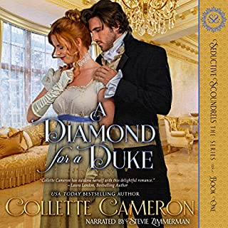 A Diamond for a Duke     Seductive Scoundrels, Book 1              By:                                                                                                                                 Collette Cameron                               Narrated by:                                                                                                                                 Stevie Zimmerman                      Length: 2 hrs and 45 mins     83 ratings     Overall 4.1