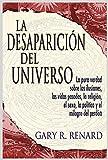 La Desaparición del Universo: La pura verdad sobre las ilusiones, las vidas pasadas, la religión, el sexo, la política y el milagro del perdón (Spanish Edition)