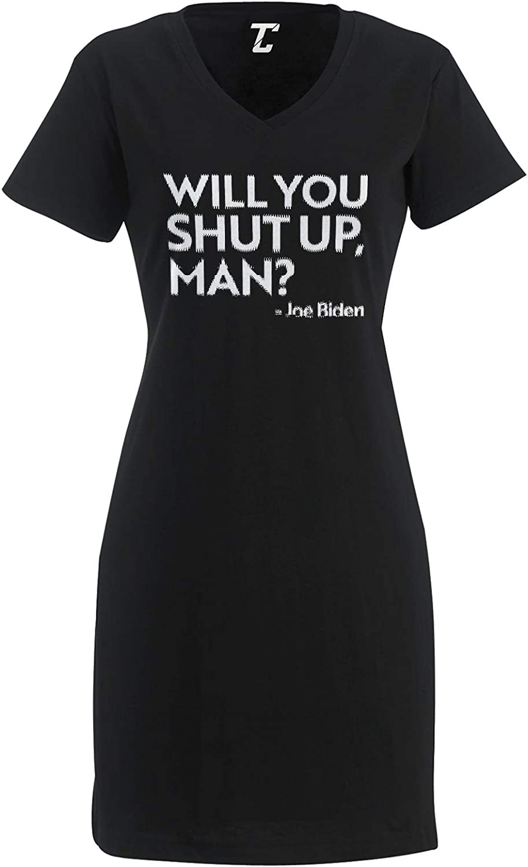 Will You Shut Up Man? Joe Biden Quote Womens Nightshirt