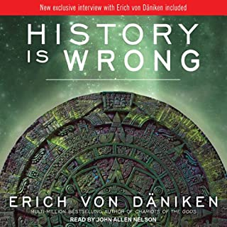 History Is Wrong                   By:                                                                                                                                 Erich von Daniken                               Narrated by:                                                                                                                                 John Allen Nelson                      Length: 6 hrs and 11 mins     343 ratings     Overall 3.9