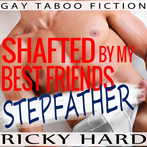Gay Taboo Fiction: Shafted by My Best Friend's Stepfather audiobook cover art