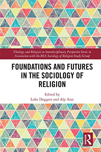 Foundations and Futures in the Sociology of Religion (Theology and Religion in Interdisciplinary Perspective Series in Association with the BSA Sociology of Religion Study Group) (English Edition)
