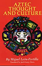 Aztec Thought and Culture: A Study of the Ancient Nahuatl Mind (Volume 67) (The Civilization of the American Indian Series)