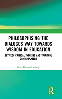 Philosophising the Dialogos Way towards Wisdom in Education: Between Critical Thinking and Spiritual Contemplation