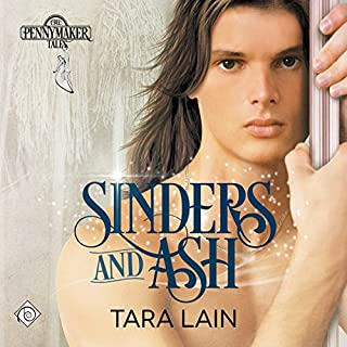 Sinders and Ash     Pennymaker Tales              By:                                                                                                                                 Tara Lain                               Narrated by:                                                                                                                                 Kale Williams                      Length: 4 hrs and 52 mins     15 ratings     Overall 4.2