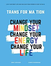 TRANS·FOR·MA·TION: Change your Mindset, Change your Energy, Change your Life