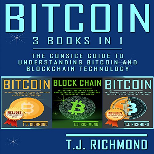 Bitcoin: 3 Books in 1 - The Consice Guide to Understanding Bitcoin and Blockchain Technology audiobook cover art