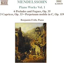 Mendelssihn: Piano Works 1: 6 Preludes & Fugues, Op. 35 / 3 Caprices, Op. 33 / Perpetuum mobile in C, Op. 119