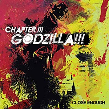 Chapter III: Godzilla!!!