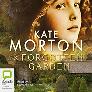 The Forgotten Garden                   By:                                                                                                                                 Kate Morton                               Narrated by:                                                                                                                                 Caroline Lee                      Length: 20 hrs and 39 mins     12,905 ratings     Overall 4.4
