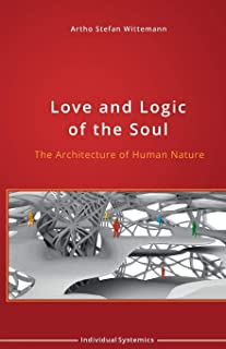 Love and Logic of the Soul: The Architecture of Human Nature