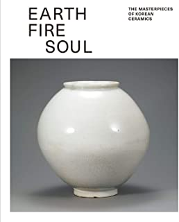 Earth Fire Soul: The Masterpieces of Korean Ceramics