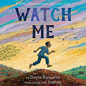 Watch Me: A Story of Immigration and Inspiration