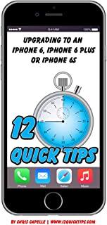 Upgrading to an iPhone 6, iPhone 6 Plus or iPhone 6s: Volume 4 In The 12 Quick Tips Series (English Edition)