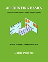ACCOUNTING BASICS (for entrepreneurs, managers, lenders, students, investors): Learning Accounting Is As Easy As Playing Cards