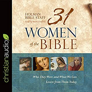 31 Women of the Bible     Who They Were and What We Can Learn from Them Today              By:                                                                                                                                 Holman Bible Staff                               Narrated by:                                                                                                                                 Susan Hanfield                      Length: 3 hrs and 46 mins     3 ratings     Overall 4.3