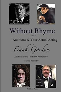 Without Rhyme: Auditions & Actual Acting: An Actors Attempt at Life After Work- Poems Mostly