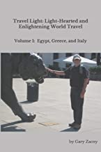 Travel Light: Light-Hearted and Enlightening World Travel: Volume 1: Egypt, Greece, Italy (Travelogues by Gary)