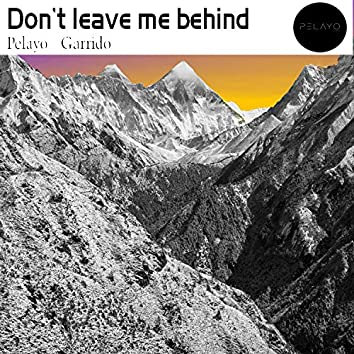 Don't Leave Me behind