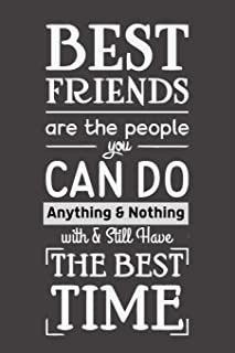 Best Friends are The People You Can Do Anything & Nothing: Cute Friendship Notebook/ Journal to Write in, Blank Lovely Lin...