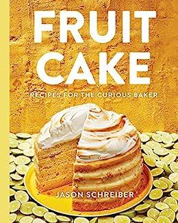 Fruit Cake: Recipes for the Curious Baker by [Jason Schreiber, Martha Stewart]