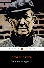 The Road to Wigan Pier: George Orwell (History & Criticism, Classics, Literature) [Annotated] (English Edition)