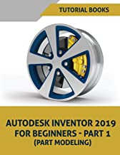Autodesk Inventor 2019 For Beginners - Part 1: Part Modeling
