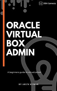Oracle VirtualBox Administration: A beginners guide to virtualization! (English Edition)
