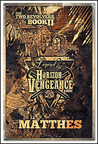 Legend of the Horizon Vengeance (The Two Revolvers Saga Book 2) by [Dave Matthes]