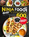 Ninja Foodi Grill Cookbook 2021: The Ultimate Grill Cookbook 600 | Most Delicious & Time-Saving Recipes for Indoor Grilling & Air Frying