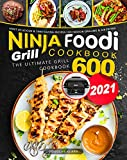 Ninja Foodi Grill Cookbook 2021: The Ultimate Grill Cookbook 600 | Most Delicious & Time-Saving...