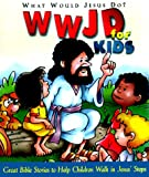 WWJD for Kidz: What Would Jesus Do for Kids - Great Bible Stories to Help Children Walk in Jesus' Steps