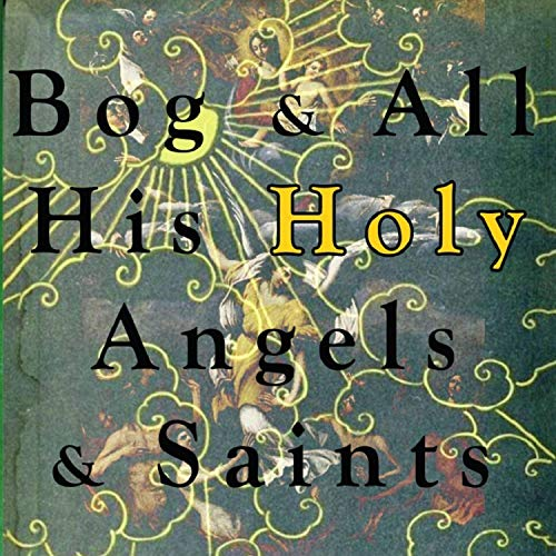 Bog and All His Holy Angels and Saints