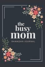 The Busy Mom Ramadan Journal: Get Organized And Be Productive this Blessed Month with this 30 Day Daily Planner - includes Quran Reading Tracker, Meal Planner and more.
