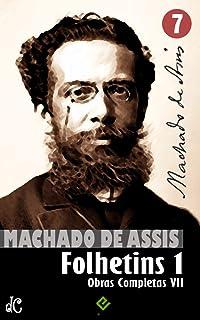 Obras Completas de Machado de Assis VII: Histórias de Folhetim 1 (1858-1876) (Edição Definitiva)