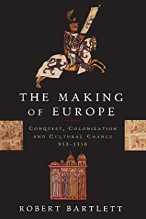 The Making of Europe: Conquest, Colonization and Cultural Change, 950-1350