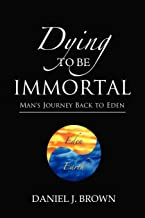 Dying To Be Immortal: Man's Journey Back to Eden