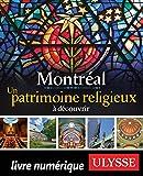 Montréal - Un patrimoine religieux à découvrir (GUIDE DE VOYAGE)