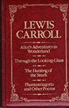LEWIS CARROLL (ALICE'S ADVENTURES IN WONDERLAND, THROUGH THE LOOKING GLASS, THE HUNTING OF THE SNARK