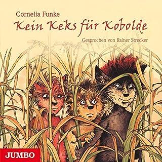 Kein Keks für Kobolde                   Autor:                                                                                                                                 Cornelia Funke                               Sprecher:                                                                                                                                 Rainer Strecker                      Spieldauer: 2 Std. und 34 Min.     65 Bewertungen     Gesamt 4,8