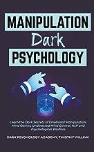 Manipulation Dark Psychology: Learn the Dark Secrets of Emotional Manipulation, Mind Games, Undetected Mind Control, NLP a...