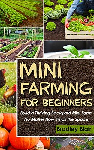 Mini Farming For Beginners Build A Thriving Backyard Mini Farm