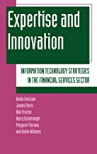 Expertise and Innovation: Information Technology Strategies in the Financial Services Sector