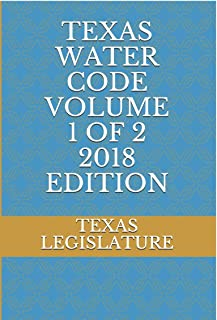 TEXAS WATER CODE VOLUME 1 OF 2 2018 EDITION